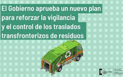 El Gobierno aprueba un nuevo plan para reforzar la vigilancia y el control de los traslados transfronterizos de residuos